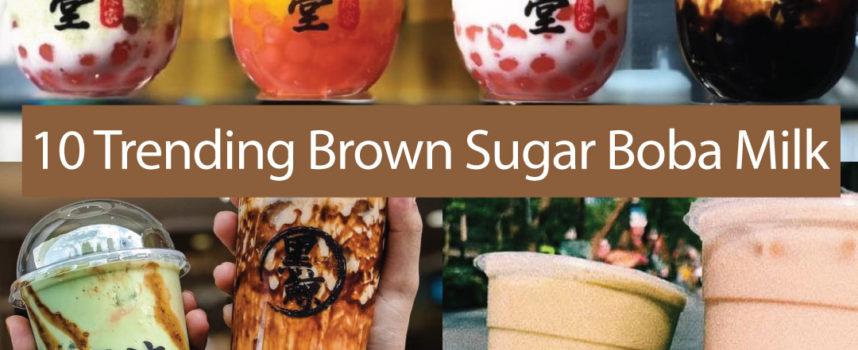 10 Trending Brown Sugar Boba Milk in Malaysia