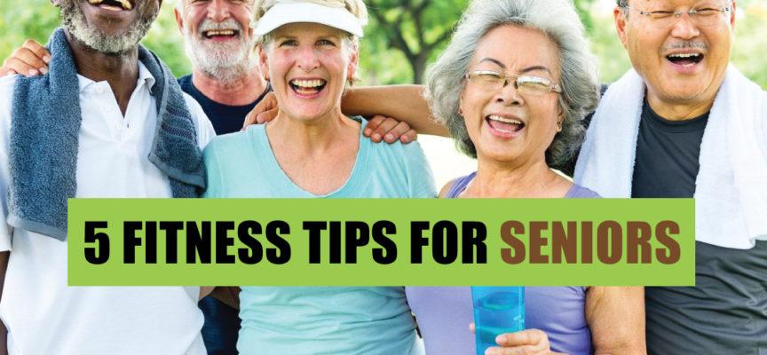 5 FITNESS TIPS FOR SENIORS