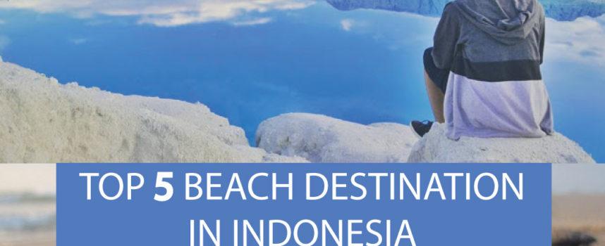 TOP 5 BEACH DESTINATION IN INDONESIA