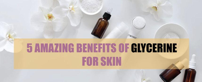 5 AMAZING BENEFITS OF GLYCERINE FOR SKIN