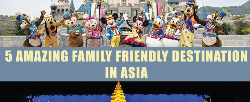 5 AMAZING FAMILY FRIENDLY DESTINATION IN ASIA