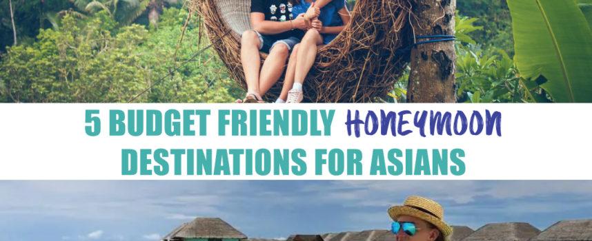 5 BUDGET FRIENDLY HONEYMOON DESTINATIONS FOR ASIANS