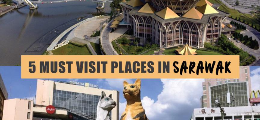 5 MUST VISIT PLACES IN SARAWAK