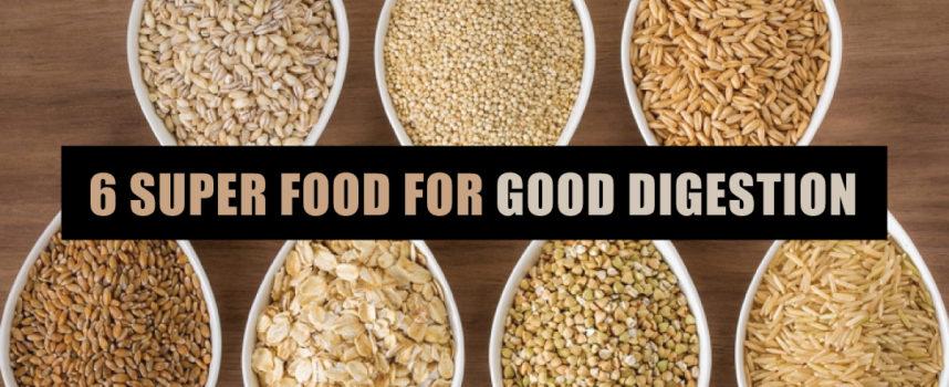6 SUPER FOOD FOR GOOD DIGESTION