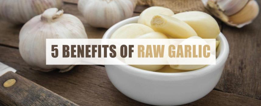 5 BENEFITS OF RAW GARLIC
