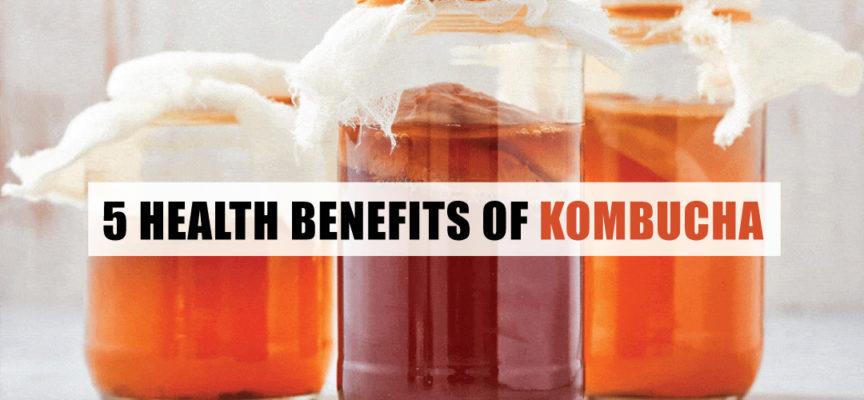 5 HEALTH BENEFITS OF KOMBUCHA