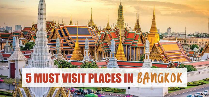 5 MUST VISIT PLACES IN BANGKOK